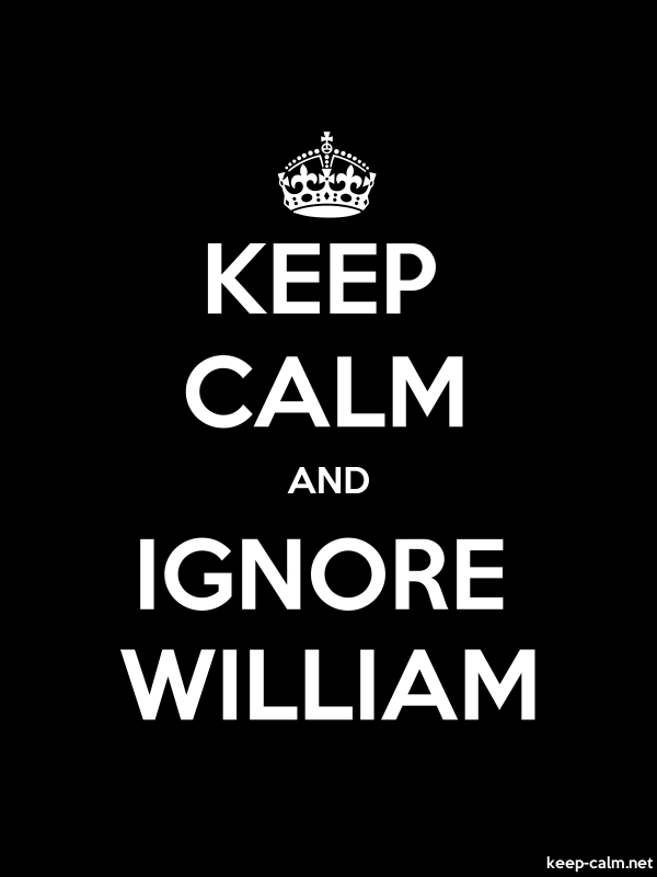 KEEP CALM AND IGNORE WILLIAM - white/black - Default (600x800)
