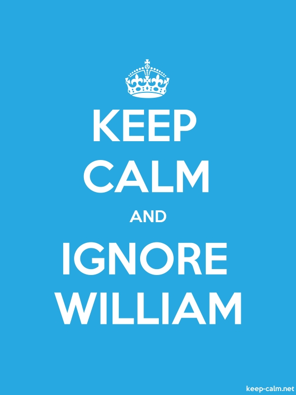 KEEP CALM AND IGNORE WILLIAM - white/blue - Default (600x800)