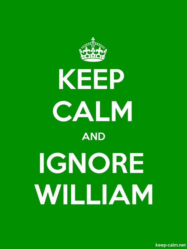KEEP CALM AND IGNORE WILLIAM - white/green - Default (600x800)
