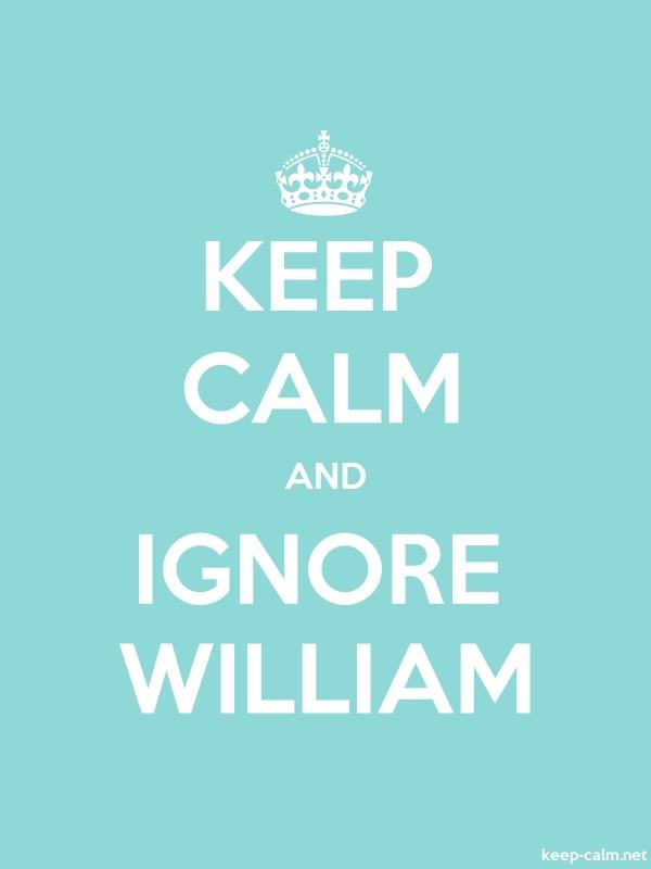 KEEP CALM AND IGNORE WILLIAM - white/lightblue - Default (600x800)