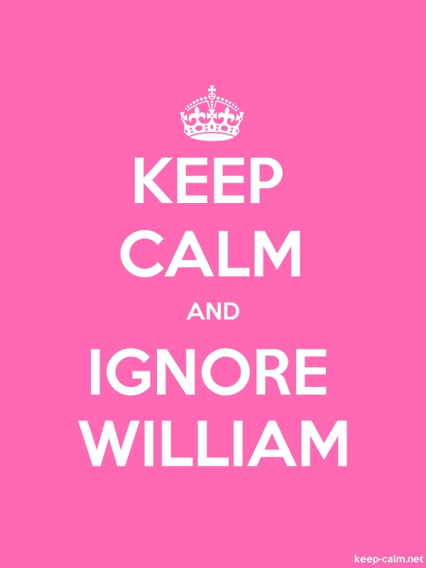 KEEP CALM AND IGNORE WILLIAM - white/pink - Default (600x800)