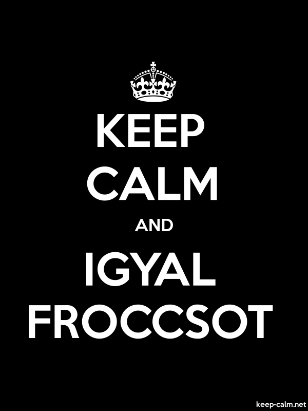 KEEP CALM AND IGYAL FROCCSOT - white/black - Default (600x800)