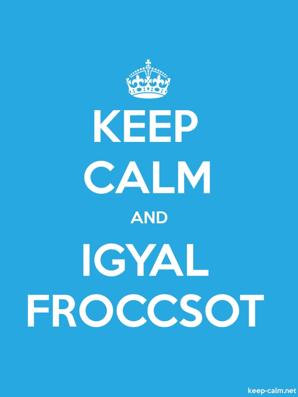 KEEP CALM AND IGYAL FROCCSOT - white/blue - Default (600x800)