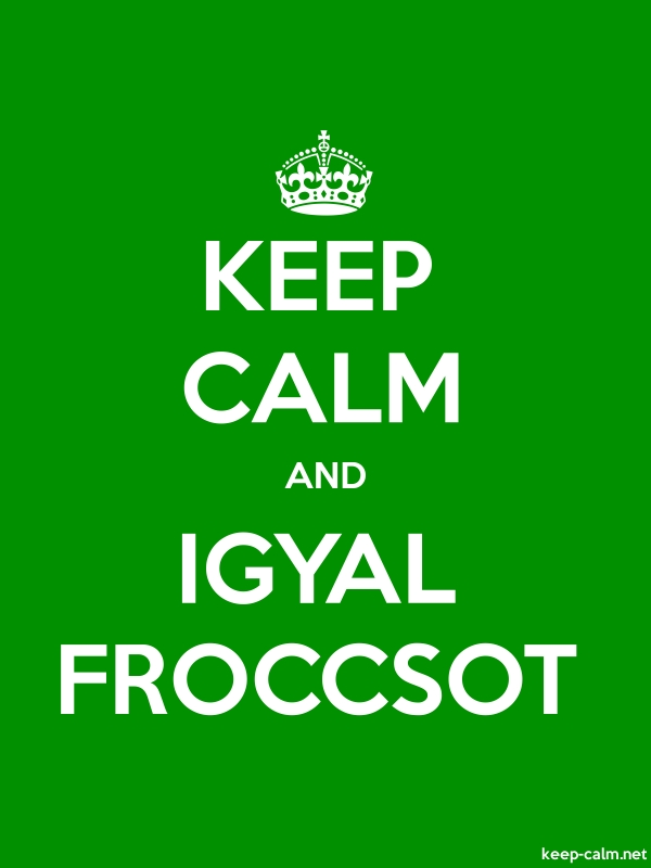 KEEP CALM AND IGYAL FROCCSOT - white/green - Default (600x800)