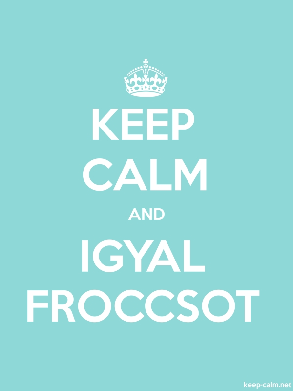 KEEP CALM AND IGYAL FROCCSOT - white/lightblue - Default (600x800)