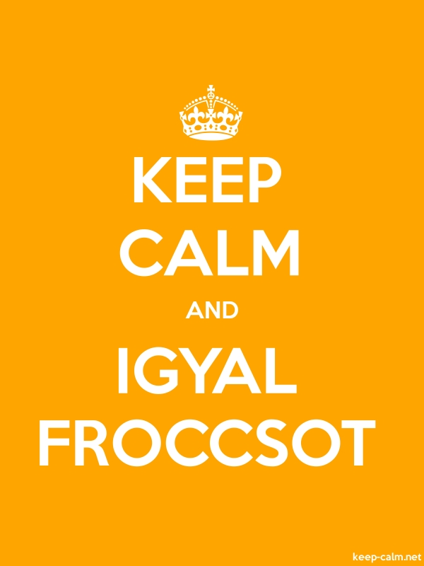 KEEP CALM AND IGYAL FROCCSOT - white/orange - Default (600x800)