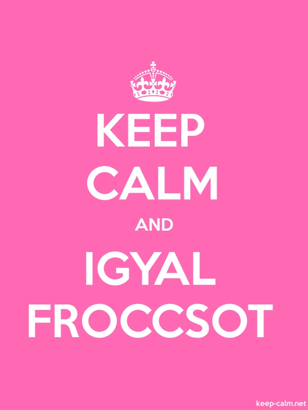 KEEP CALM AND IGYAL FROCCSOT - white/pink - Default (600x800)