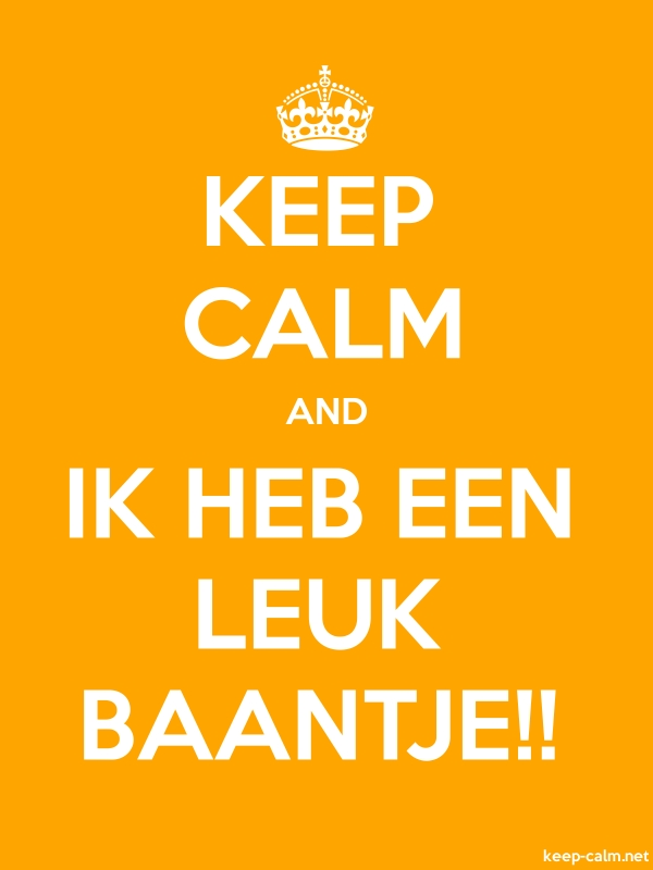KEEP CALM AND IK HEB EEN LEUK BAANTJE!! - white/orange - Default (600x800)