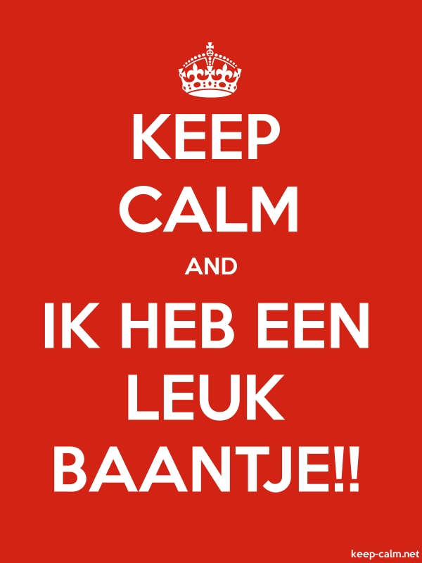 KEEP CALM AND IK HEB EEN LEUK BAANTJE!! - white/red - Default (600x800)