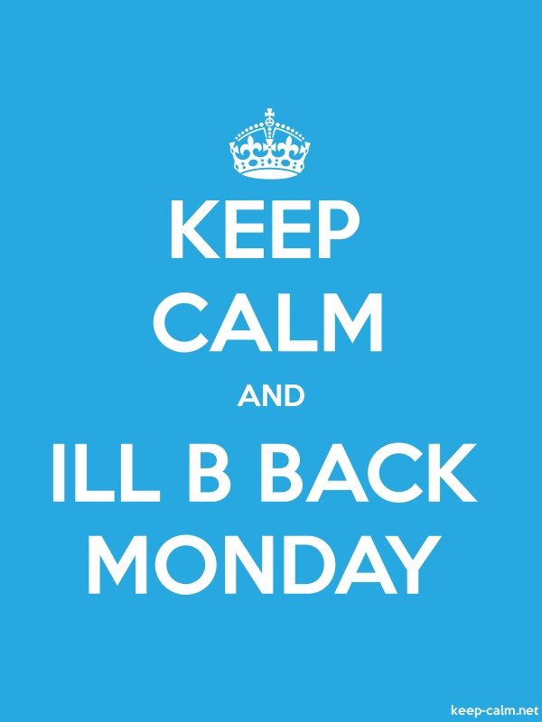 KEEP CALM AND ILL B BACK MONDAY - white/blue - Default (600x800)