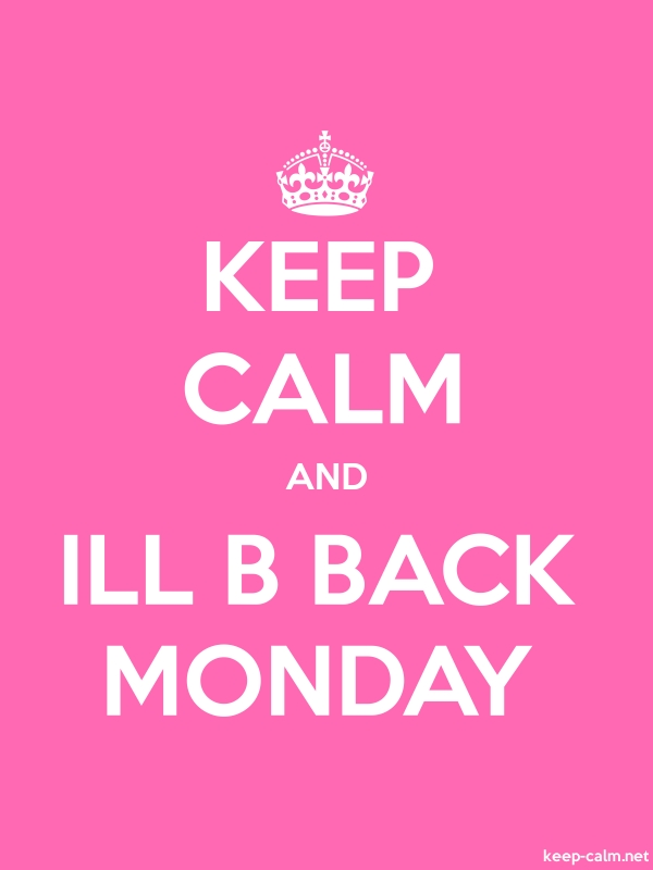 KEEP CALM AND ILL B BACK MONDAY - white/pink - Default (600x800)