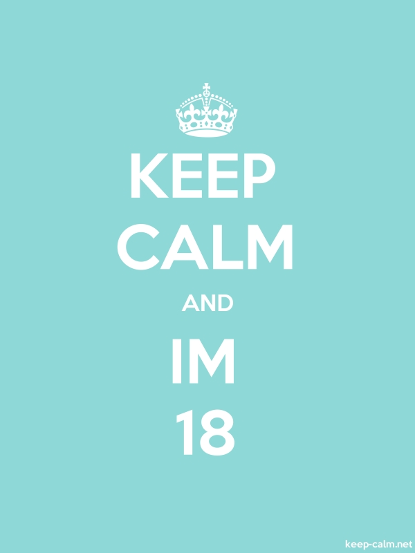 KEEP CALM AND IM 18 - white/lightblue - Default (600x800)