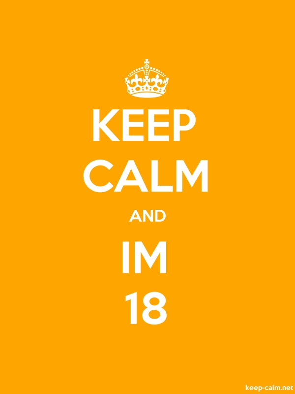 KEEP CALM AND IM 18 - white/orange - Default (600x800)