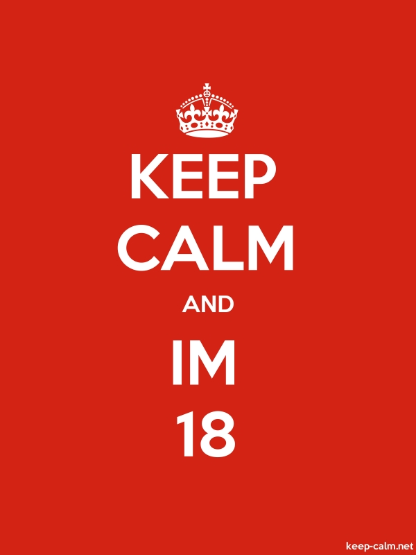 KEEP CALM AND IM 18 - white/red - Default (600x800)