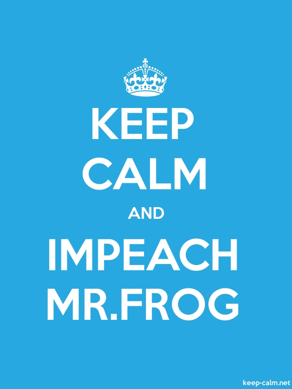 KEEP CALM AND IMPEACH MR.FROG - white/blue - Default (600x800)