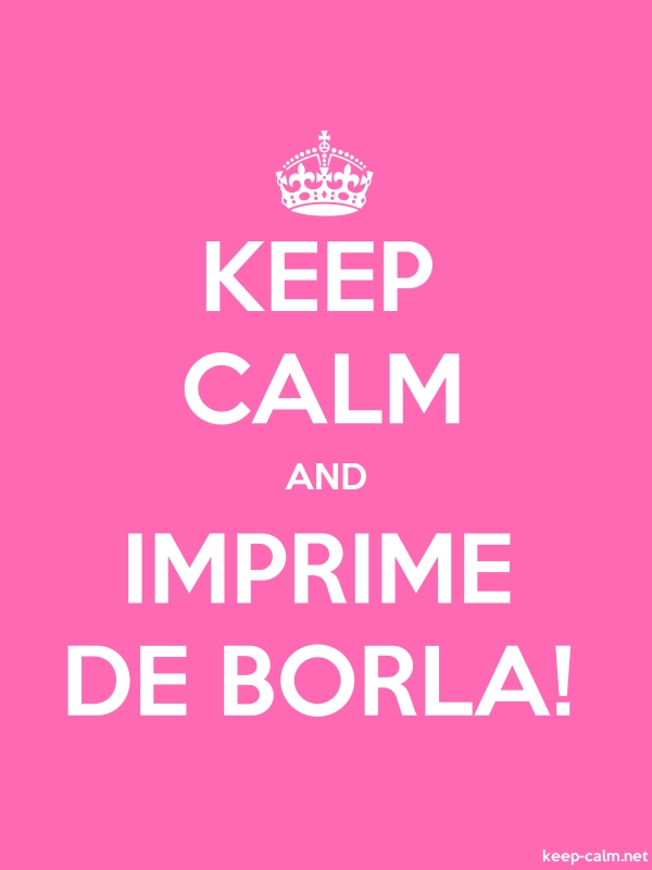 KEEP CALM AND IMPRIME DE BORLA! - white/pink - Default (600x800)