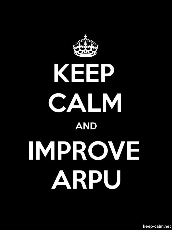KEEP CALM AND IMPROVE ARPU - white/black - Default (600x800)