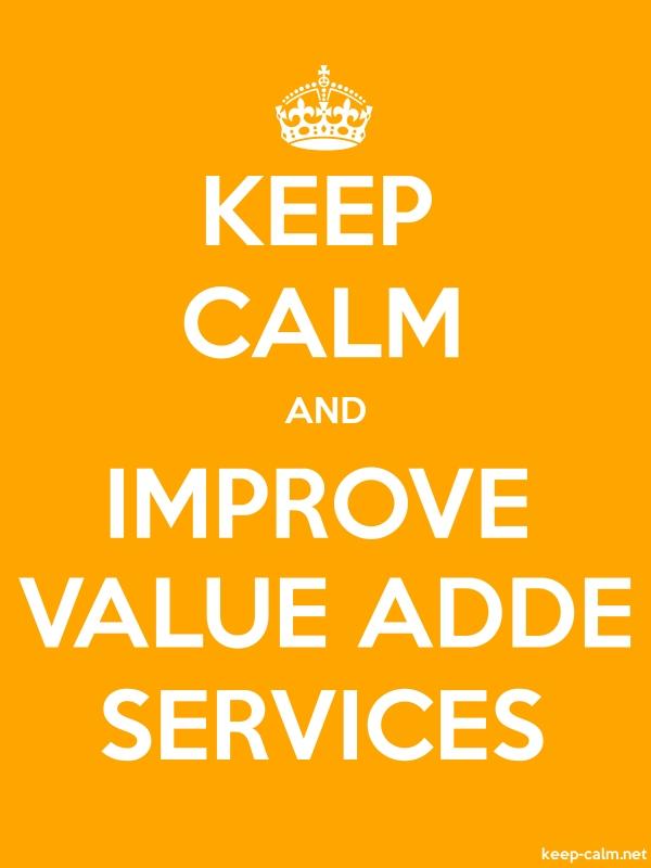 KEEP CALM AND IMPROVE VALUE ADDE SERVICES - white/orange - Default (600x800)