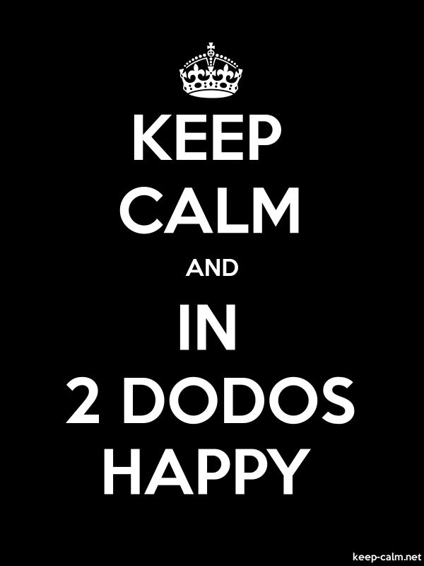 KEEP CALM AND IN 2 DODOS HAPPY - white/black - Default (600x800)
