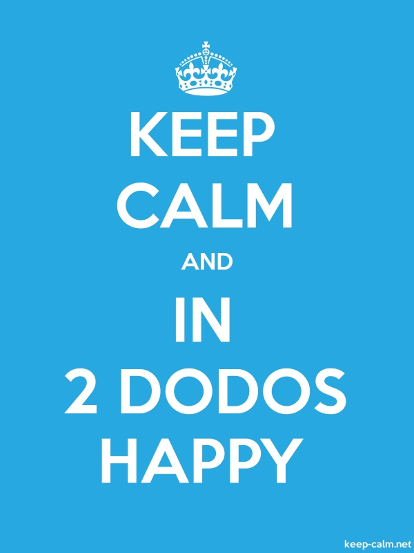 KEEP CALM AND IN 2 DODOS HAPPY - white/blue - Default (600x800)