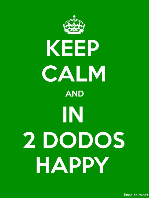 KEEP CALM AND IN 2 DODOS HAPPY - white/green - Default (600x800)