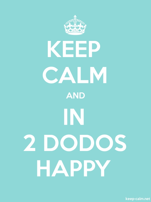 KEEP CALM AND IN 2 DODOS HAPPY - white/lightblue - Default (600x800)