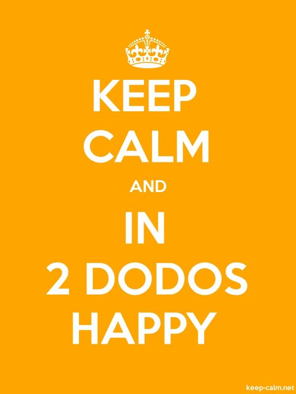 KEEP CALM AND IN 2 DODOS HAPPY - white/orange - Default (600x800)