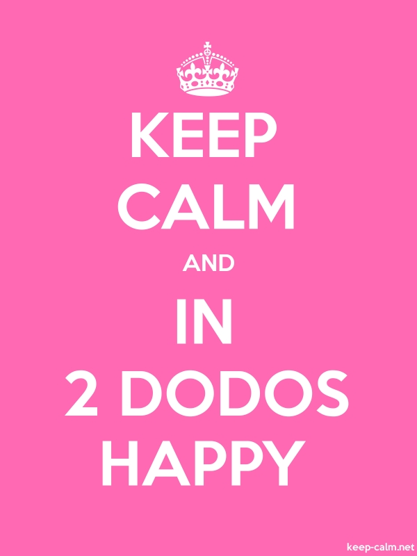 KEEP CALM AND IN 2 DODOS HAPPY - white/pink - Default (600x800)