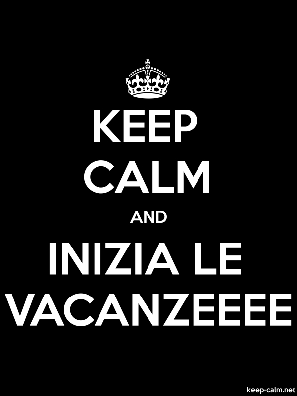 KEEP CALM AND INIZIA LE VACANZEEEE - white/black - Default (600x800)