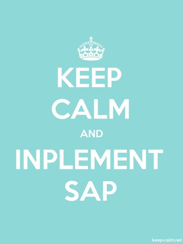 KEEP CALM AND INPLEMENT SAP - white/lightblue - Default (600x800)