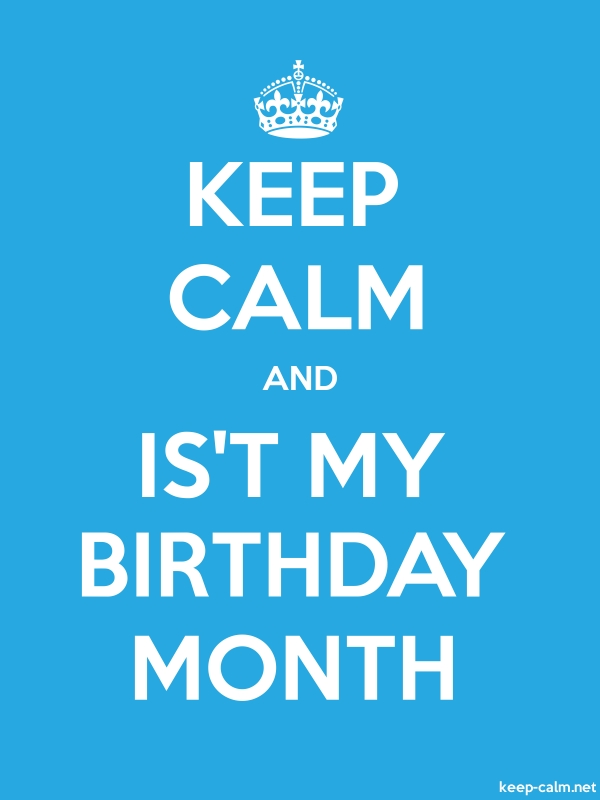 KEEP CALM AND IS'T MY BIRTHDAY MONTH - white/blue - Default (600x800)