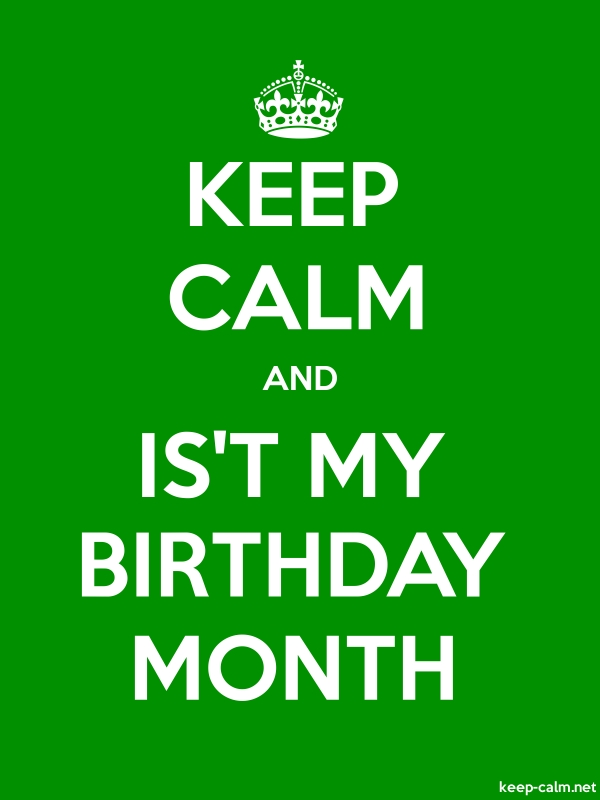 KEEP CALM AND IS'T MY BIRTHDAY MONTH - white/green - Default (600x800)