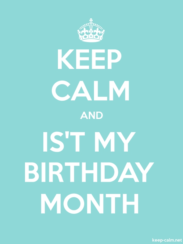 KEEP CALM AND IS'T MY BIRTHDAY MONTH - white/lightblue - Default (600x800)