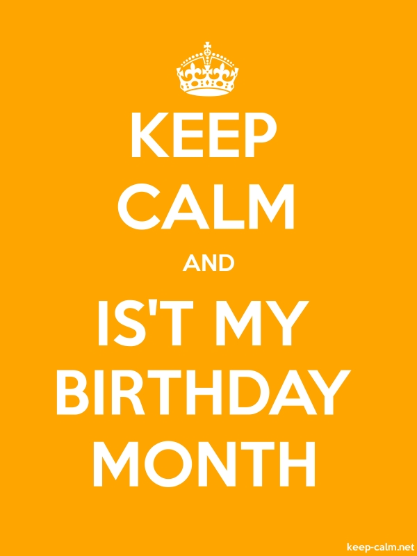 KEEP CALM AND IS'T MY BIRTHDAY MONTH - white/orange - Default (600x800)