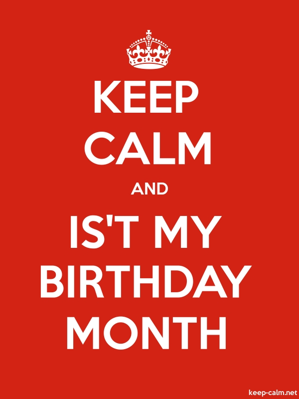 KEEP CALM AND IS'T MY BIRTHDAY MONTH - white/red - Default (600x800)