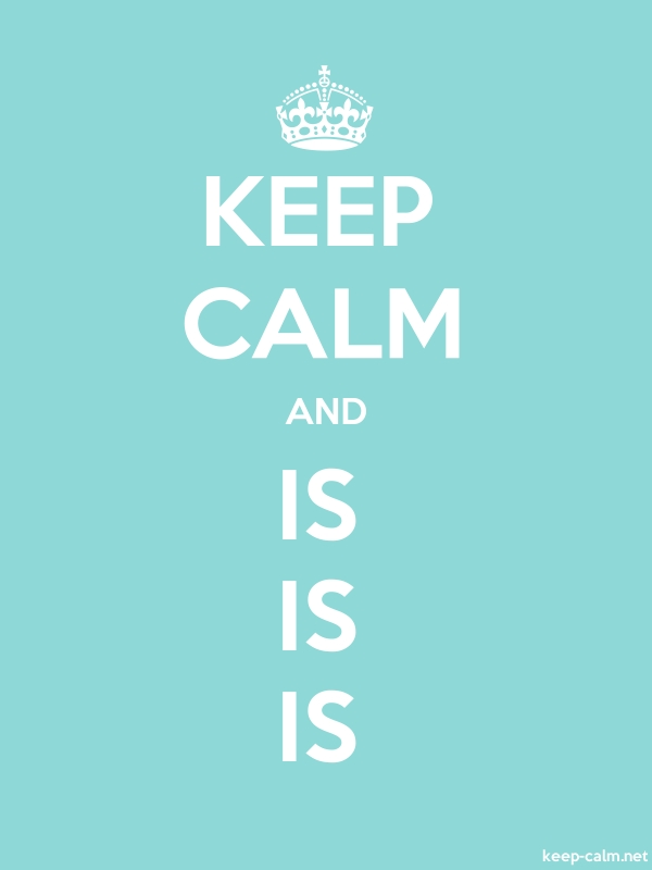 KEEP CALM AND IS IS IS - white/lightblue - Default (600x800)