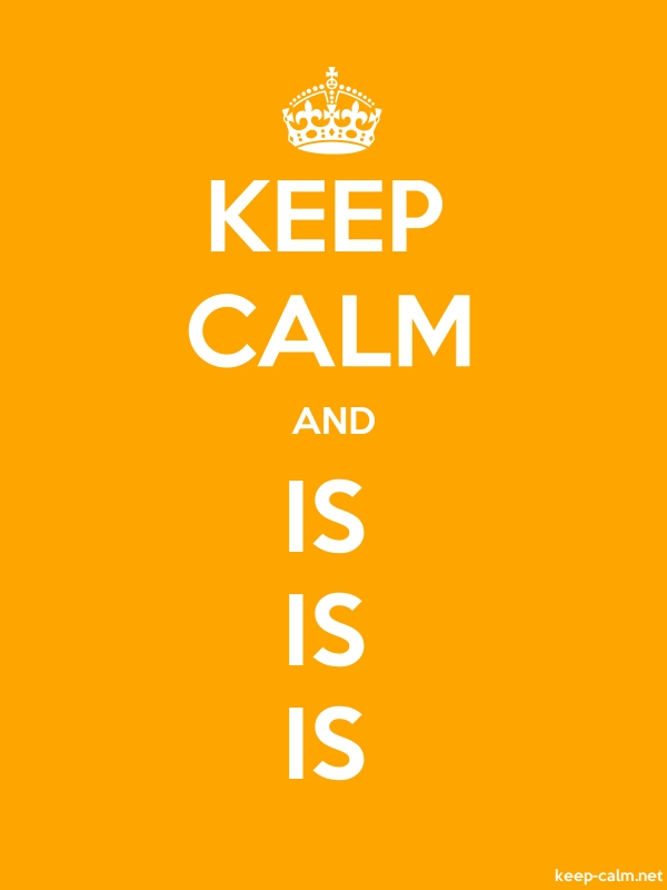 KEEP CALM AND IS IS IS - white/orange - Default (600x800)