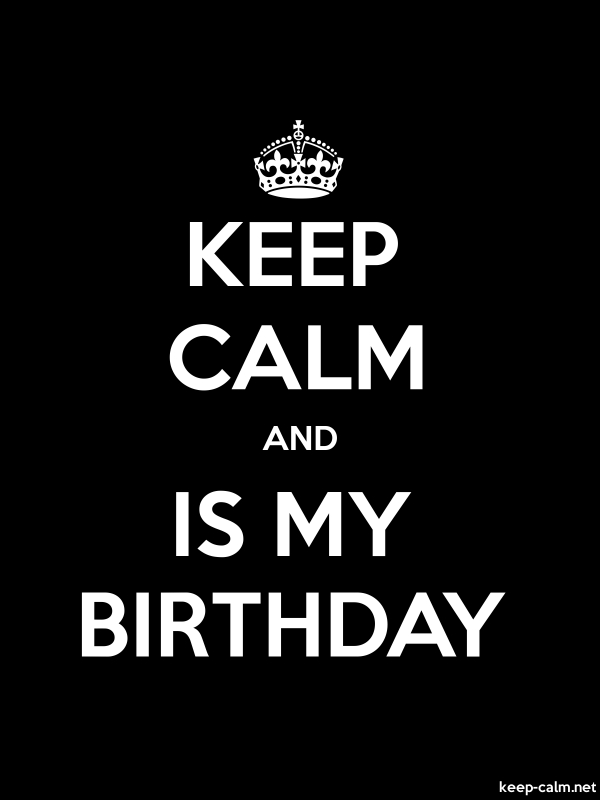 KEEP CALM AND IS MY BIRTHDAY - white/black - Default (600x800)