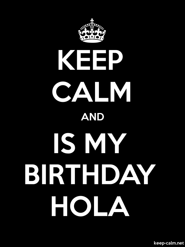 KEEP CALM AND IS MY BIRTHDAY HOLA - white/black - Default (600x800)