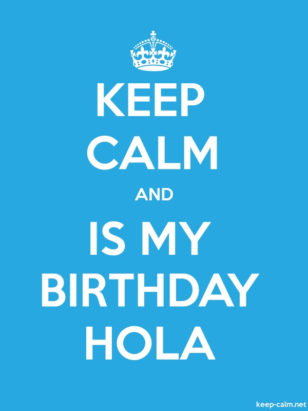 KEEP CALM AND IS MY BIRTHDAY HOLA - white/blue - Default (600x800)