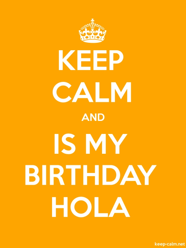 KEEP CALM AND IS MY BIRTHDAY HOLA - white/orange - Default (600x800)