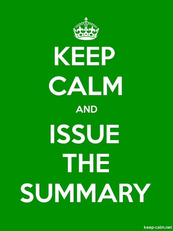 KEEP CALM AND ISSUE THE SUMMARY - white/green - Default (600x800)