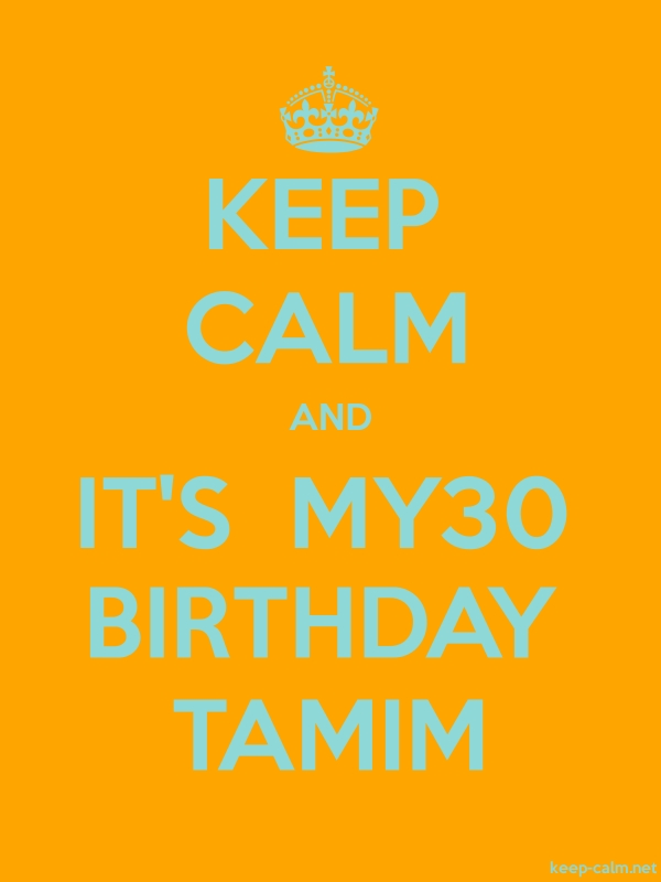 KEEP CALM AND IT'S  MY30 BIRTHDAY TAMIM - lightblue/orange - Default (600x800)
