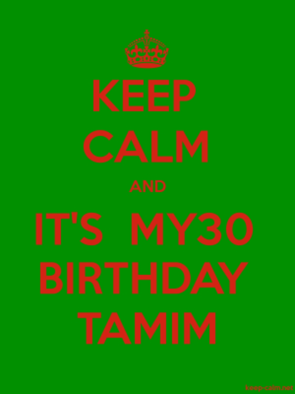 KEEP CALM AND IT'S  MY30 BIRTHDAY TAMIM - red/green - Default (600x800)