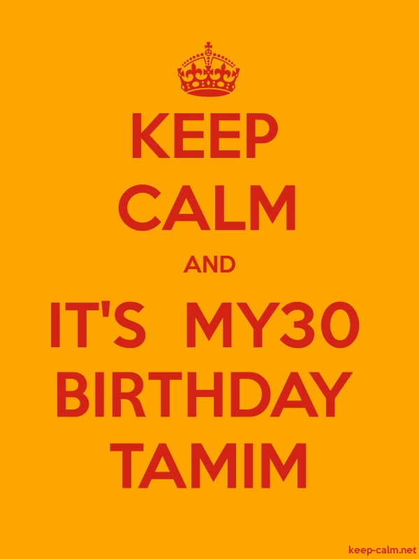 KEEP CALM AND IT'S  MY30 BIRTHDAY TAMIM - red/orange - Default (600x800)