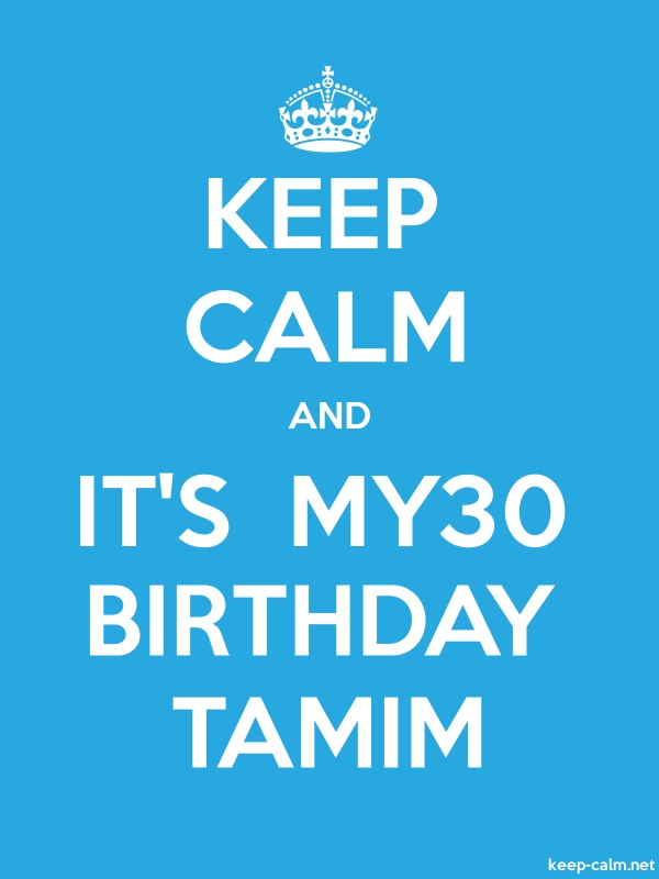 KEEP CALM AND IT'S  MY30 BIRTHDAY TAMIM - white/blue - Default (600x800)