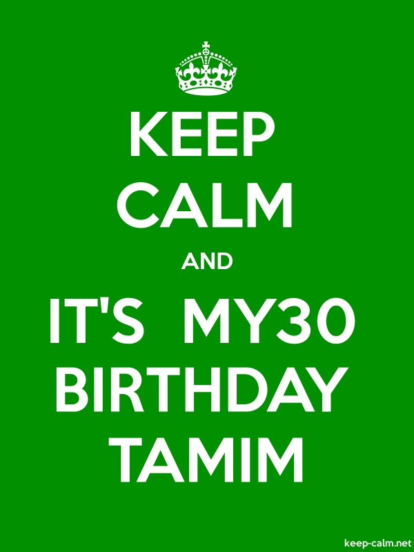KEEP CALM AND IT'S  MY30 BIRTHDAY TAMIM - white/green - Default (600x800)