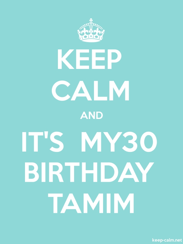 KEEP CALM AND IT'S  MY30 BIRTHDAY TAMIM - white/lightblue - Default (600x800)