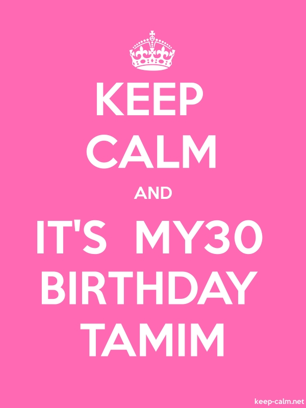 KEEP CALM AND IT'S  MY30 BIRTHDAY TAMIM - white/pink - Default (600x800)