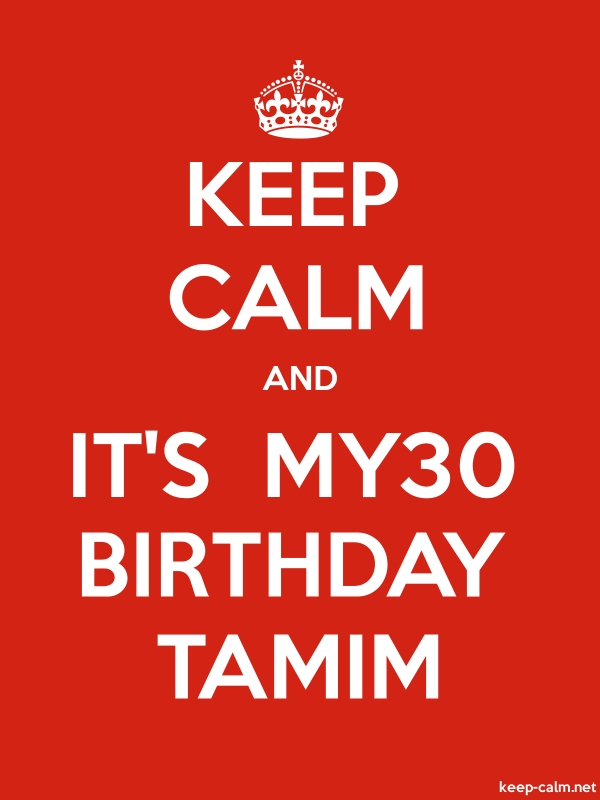 KEEP CALM AND IT'S  MY30 BIRTHDAY TAMIM - white/red - Default (600x800)